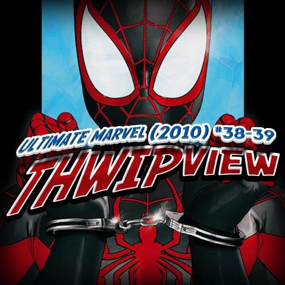 Thwip View 022 – Ultimate Marvel (2010) #38-39