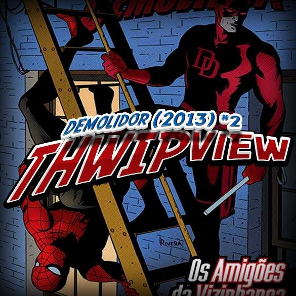 Thwip View 024 - Demolidor (2013) #2 (O Diabo e os Detalhes)