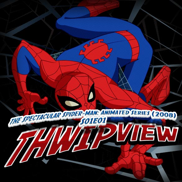 Thwip View 031 - The Spectacular Spider-Man: Animated Series (2008) S01E01