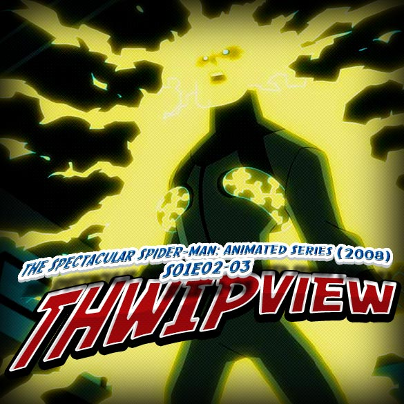 Thwip View 034 - The Spectacular Spider-Man: Animated Series (2008) S01E02-03