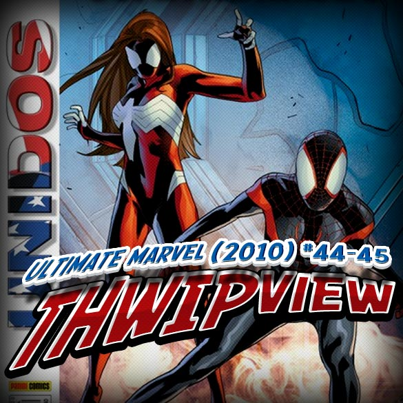 Thwip View 042 - Ultimate Marvel (2010) #44-45