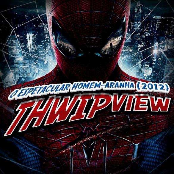 Thwip View 043 - O Espetacular Homem-Aranha (2012)