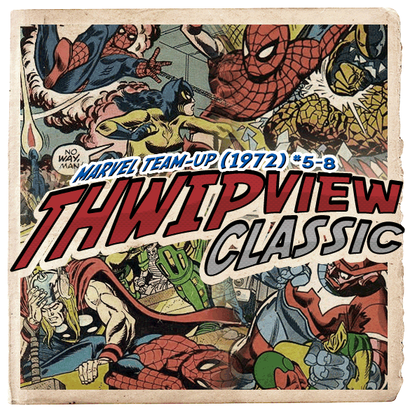 Thwip View Classic 088 - Marvel Team-Up (1972) #5-8