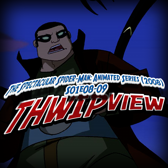 Thwip View 044 - The Spectacular Spider-Man: Animated Series (2008) S01E08-09