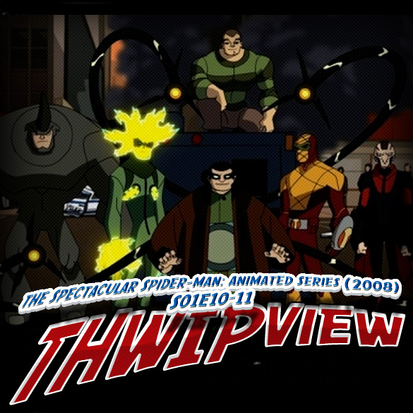 Thwip View 047 - The Spectacular Spider-Man: Animated Series (2008) S01E10-11