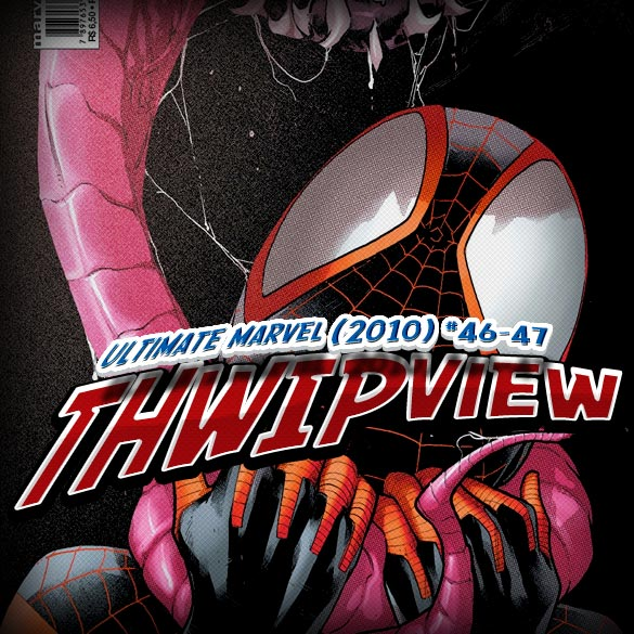 Thwip View 049 - Ultimate Marvel (2010) #46-47