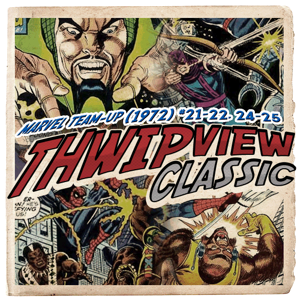 Thwip View Classic 097 - Marvel Team-Up (1972) #21-22,24-25