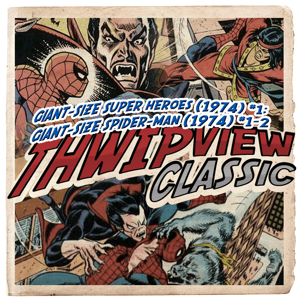 Thwip View Classic 098 - Giant-Size Super Heroes (1974) #1; Giant-Size Spider-Man (1974) #1-2