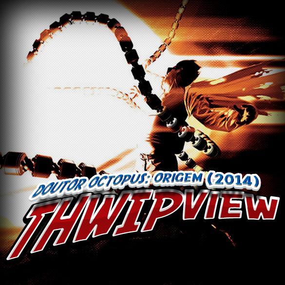 Thwip View 054 - Doutor Octopus: Origem (2014)