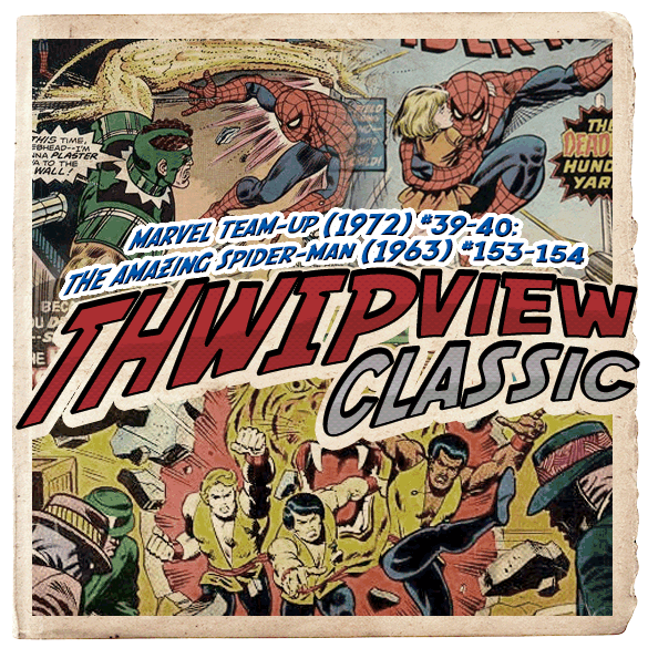 Thwip View Classic 109 - Marvel Team-Up (1972) #39-40; The Amazing Spider-Man (1963) #153-154