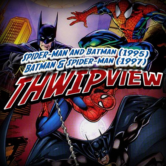 Thwip View 068 - Spider-Man And Batman (1995); Batman & Spider-Man (1997)