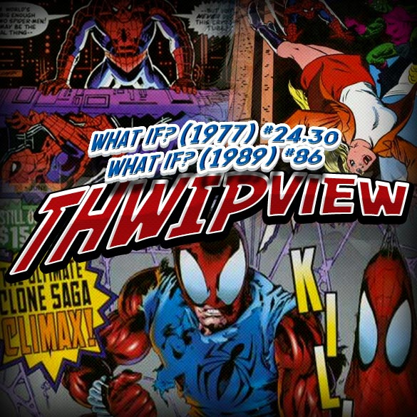 Thwip View 070 - What If? (1977) #24,30; What If? (1989) #86