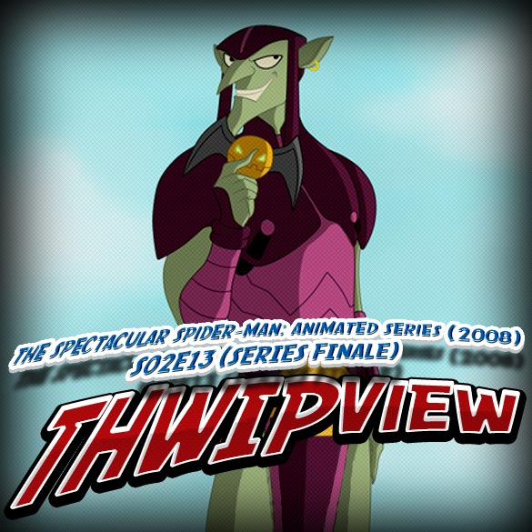 Thwip View 077 - The Spectacular Spider-Man: Animated Series (2008) S02E13 (Season Finale)