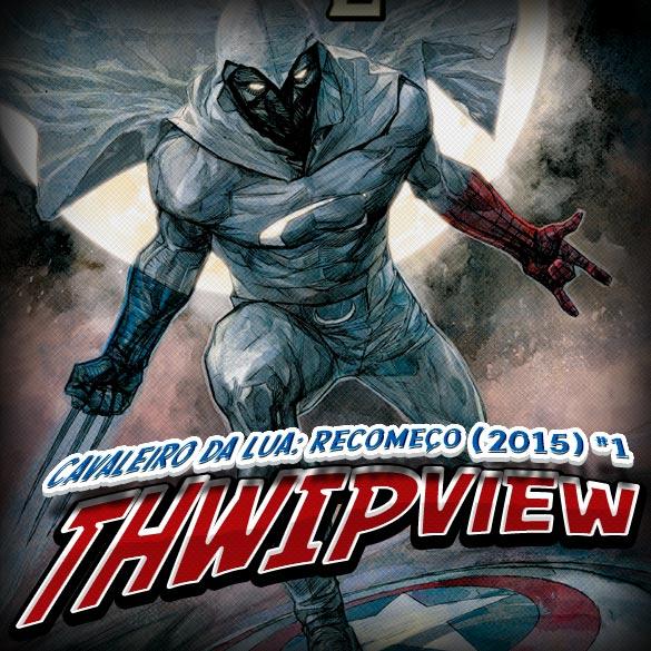 Thwip View 083 - Cavaleiro da Lua: Recomeço (2015) #1