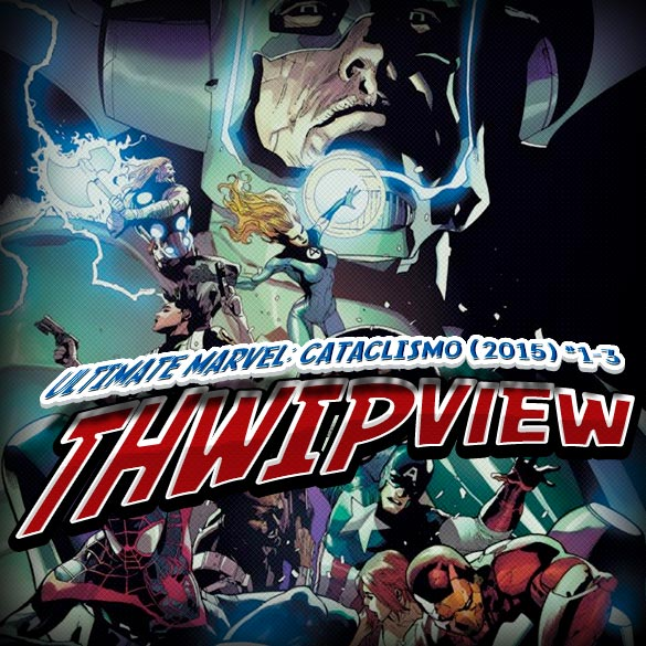 Thwip View 088 - Ultimate Marvel: Cataclismo (2015) #1-3