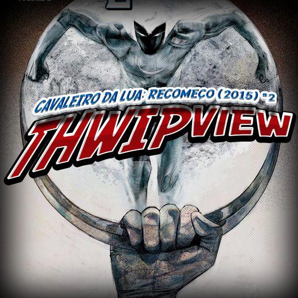 Thwip View 089 - Cavaleiro da Lua: Recomeço (2015) #2