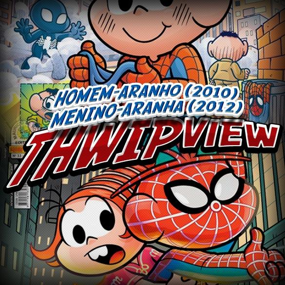 Thwip View 091 - Homem-Aranho (2010); Menino-Aranha (2012)