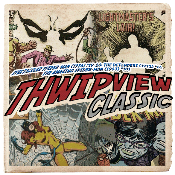 Thwip View Classic 138 - Spectacular Spider-Man (1976) #19-20; The Defenders (1972) #61; The Amazing Spider-Man (1963) #181