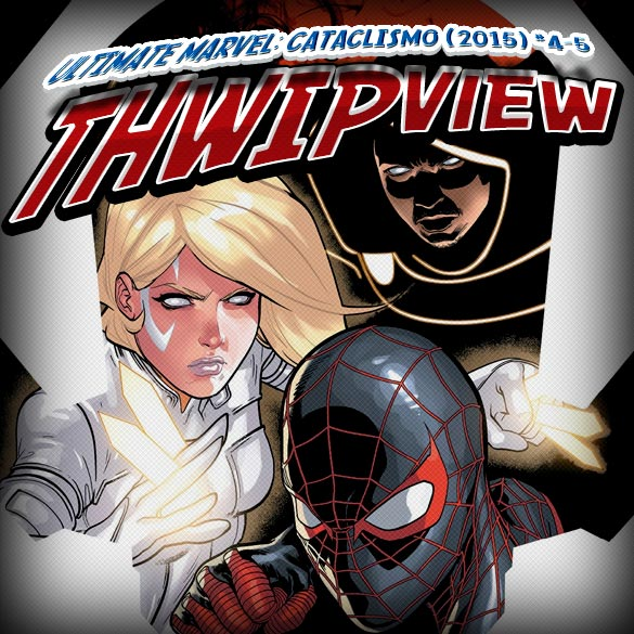 Thwip View 094 - Ultimate Marvel: Cataclismo (2015) #4-5