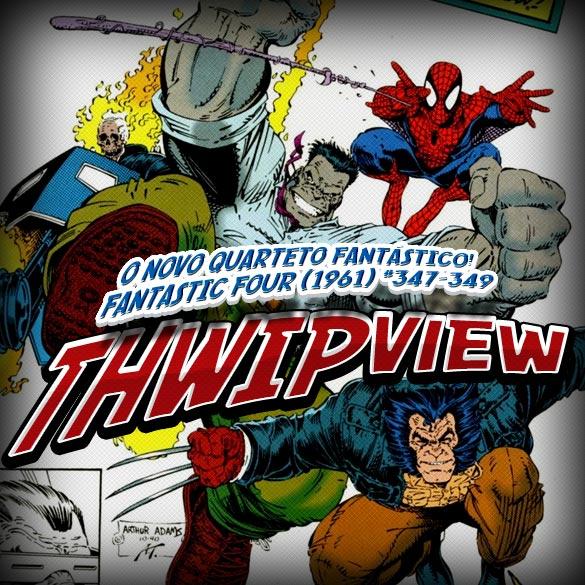 Thwip View 095 - O Novo Quarteto Fantástico! (Fantastic Four (1961) #347-349)