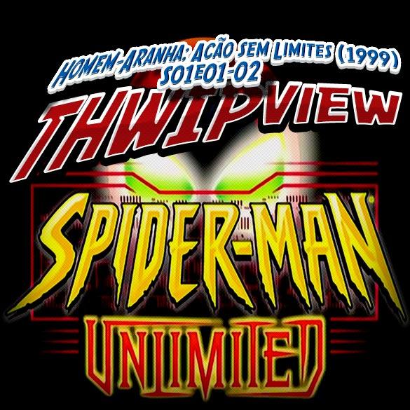 Thwip View 098 - Homem-Aranha: Ação Sem Limites (1999) S01E01-02