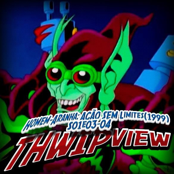 Thwip View 101 - Homem-Aranha Ação Sem Limites (1999) S01E03-04