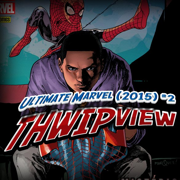 Thwip View 102 – Ultimate Marvel (2015) #2