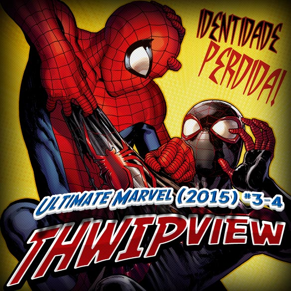 Thwip View 109 – Ultimate Marvel (2015) #3-4