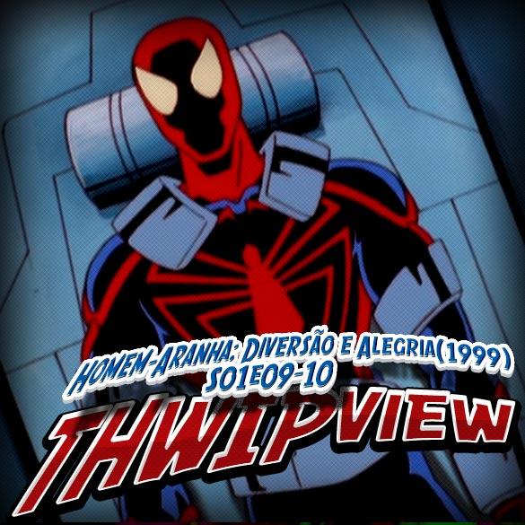 Thwip View 111 - Homem-Aranha: Ação Sem Limites (1999) S01E09-10