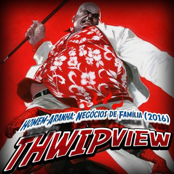 Thwip View 126 - Homem-Aranha: Negócios de Família (2016)