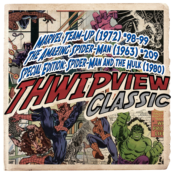 Thwip View Classic 172 - Marvel Team-Up (1972) #98-99; The Amazing Spider-Man (1963) #209; Special Edition: Spider-Man and the Hulk (1980)