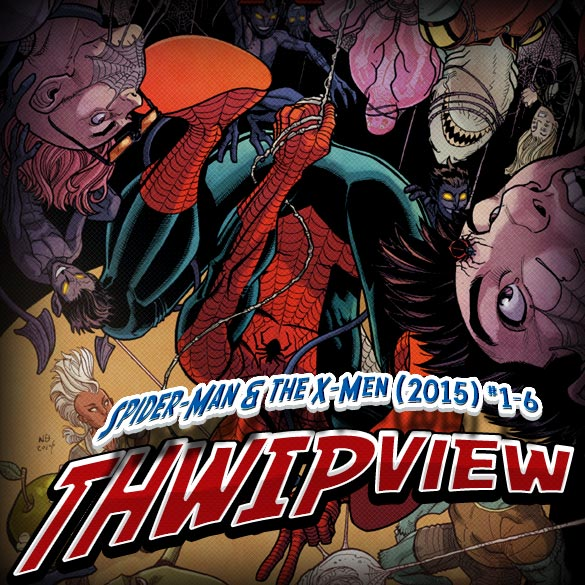 Thwip View 130 - Spider-Man & The X-Men (2015) #1-6