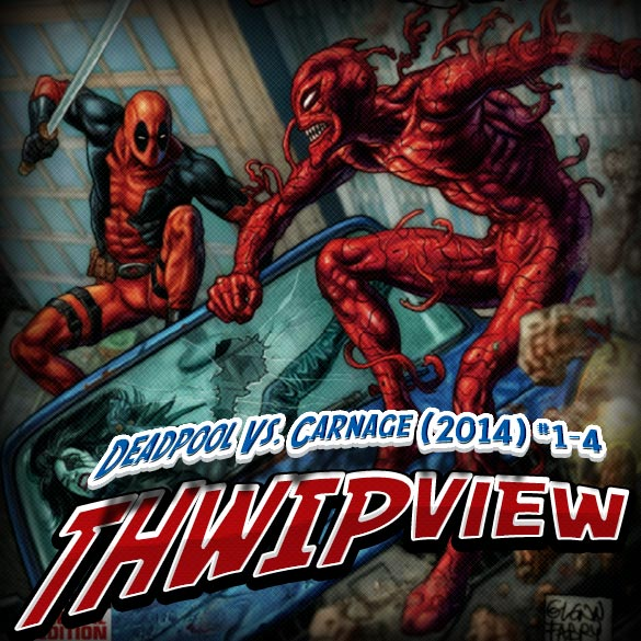 Thwip View 133 - Deadpool Vs. Carnage (2014) #1-4