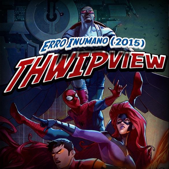 Thwip View 135 - Erro Inumano (2015)