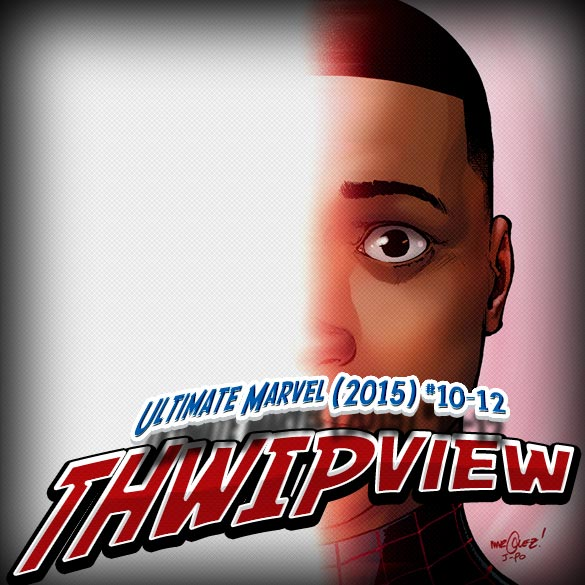 Thwip View 136 - Ultimate Marvel (2015) #10-12