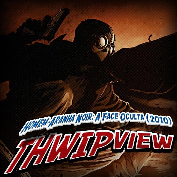 Thwip View 142 - Homem-Aranha Noir: A Face Oculta (2010)