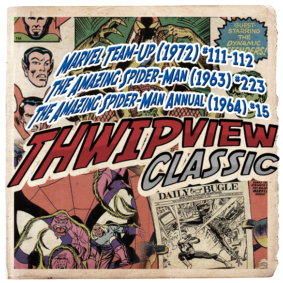 Thwip View Classic 189 - Marvel Team-Up (1972) #111-112; The Amazing Spider-Man (1963) #223; The Amazing Spider-Man Annual (1964) #15