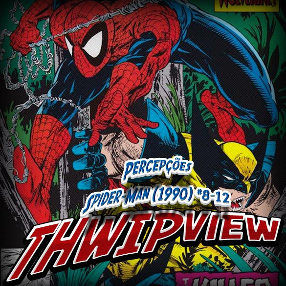 Thwip View 143 – Percepções: Spider-Man (1990) #8-12