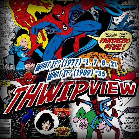 Thwip View 146 - What If? (1977) #1,7,8,21; What If? (1989) #35