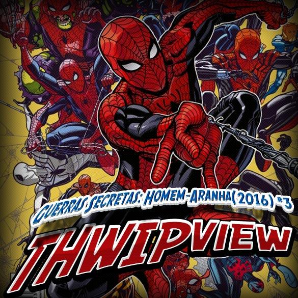 Thwip View 147 – Guerras Secretas: Homem-Aranha (2016) #3