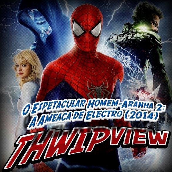 Thwip View 150 - O Espetacular Homem-Aranha 2: A Ameaça de Electro (2014)