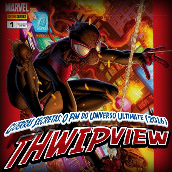 Thwip View 151 - Guerras Secretas: O Fim do Universo Ultimate (2016)