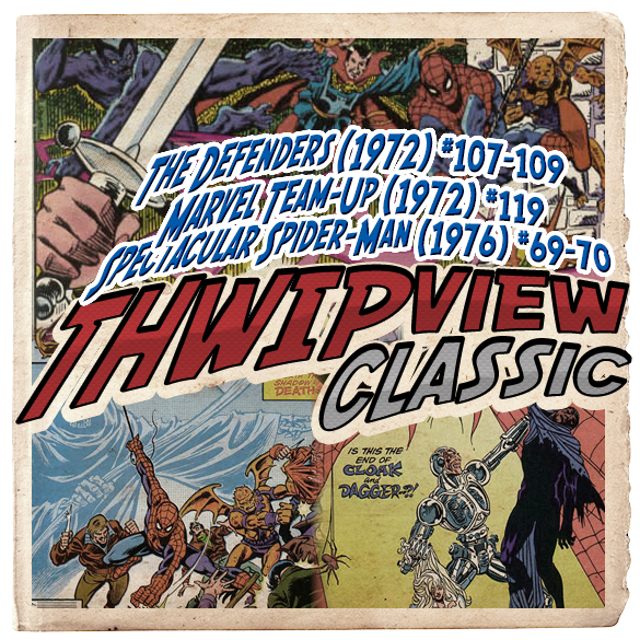 Thwip View Classic 199 - The Defenders (1972) #107-109; Marvel Team-Up (1972) #119; Spectacular Spider-Man (1976) #69-70