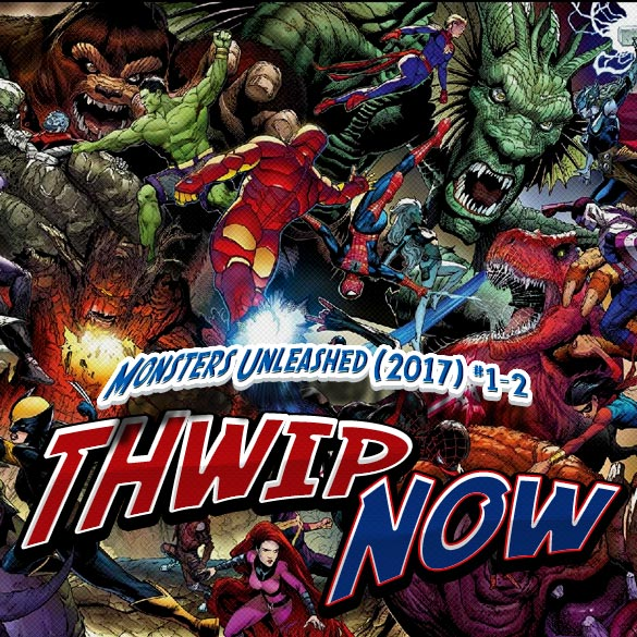 Thwip NOW 001 - Monsters Unleashed (2017) #1-2