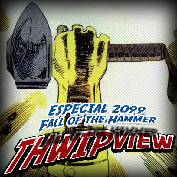 Thwip View 154 - ESPECIAL 2099: Fall of the Hammer