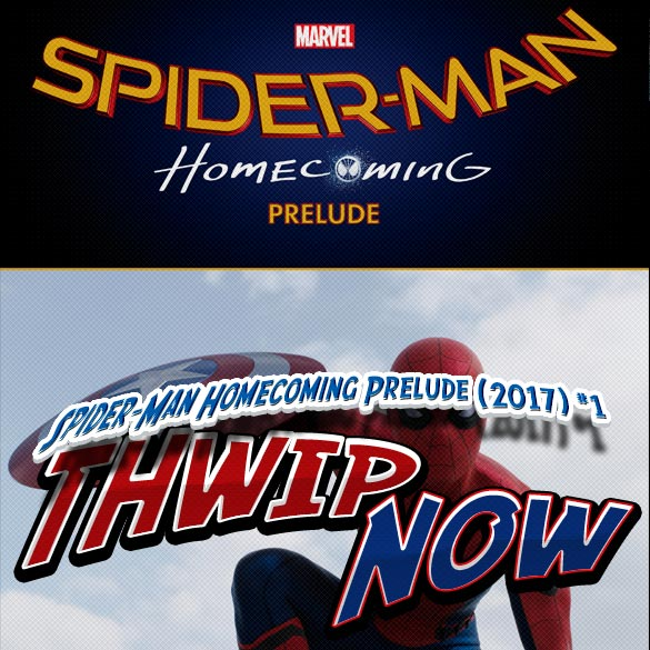 Thwip NOW 007 - Spider-Man Homecoming Prelude (2017)
