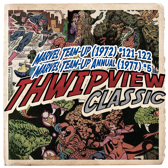 Thwip View Classic 205 - Marvel Team-Up (1972) #121-122; Marvel Team-Up Annual (1977) #5