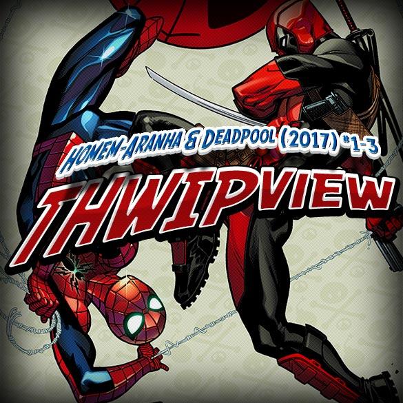 Thwip View 164 - Homem-Aranha & Deadpool (2017) #1-3