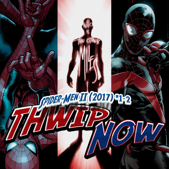 Thwip NOW 015 - Spider-Men II (2017) #1-2