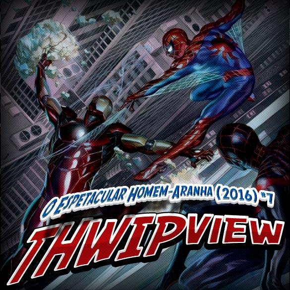 Thwip View 169 – O Espetacular Homem-Aranha (2016) #7